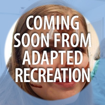COMING SOON FROM ADAPTED RECREATION