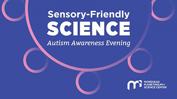 SENSORY FRIENDLY SCIENCE AT MOREHEAD PLANETARIUM